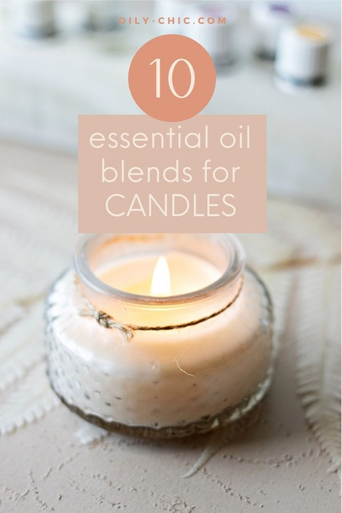 How do you blend essential oils for candles? With our candle essential oil blends chart you'll easily grasp how to blend essential oils for candles with these 10 candle scent recipes!